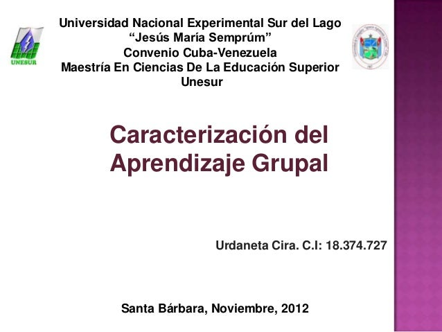 """Universidad Nacional Experimental Sur del Lago           """"Jesús María Semprúm""""          Convenio Cuba-VenezuelaMaestría En..."""