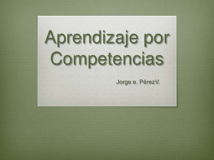 Aprendizaje porCompetencias        Jorge e. PérezV.