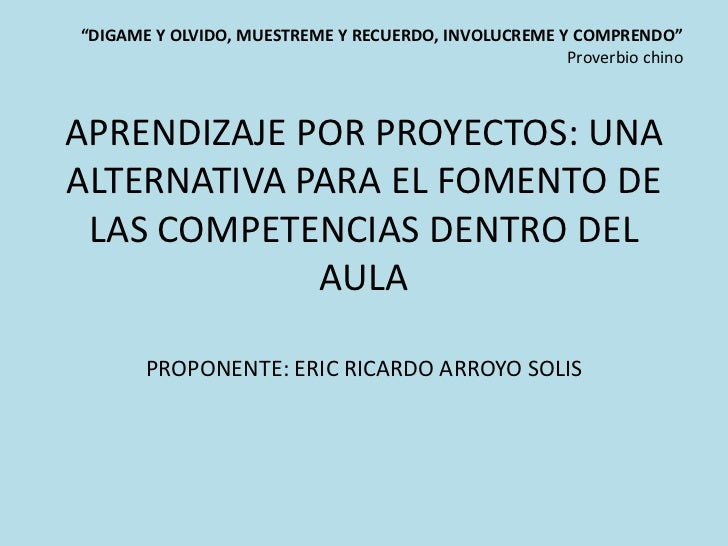 """aprendizaje POR proyectos: UNA ALTERNATIVA PARA EL FOMENTO DE LAS COMPETENCIAS DENTRO DEL AULA<br />""""DIGAME Y OLVIDO, MUES..."""