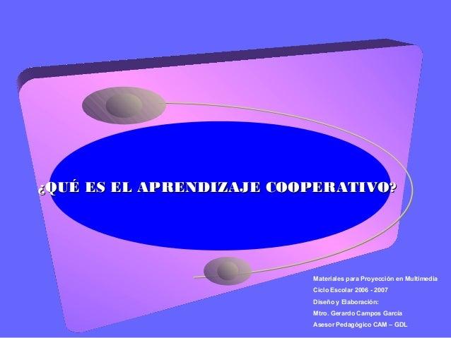 ¿QUÉ ES EL APRENDIZAJE COOPERATIVO?¿QUÉ ES EL APRENDIZAJE COOPERATIVO? Materiales para Proyección en Multimedia Ciclo Esco...