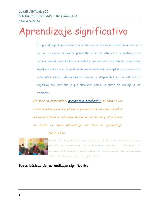 CLASE VIRTUAL S05 CENTRO DE SISTEMAS E INFORMÁTICA CARLA GASPAR 1 Aprendizaje significativo El aprendizaje significativo o...