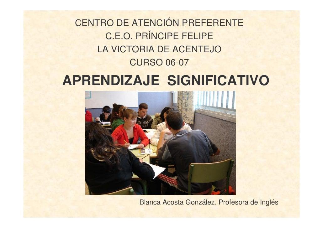 CENTRO DE ATENCIÓN PREFERENTE       C.E.O. PRÍNCIPE FELIPE     LA VICTORIA DE ACENTEJO            CURSO 06-07  APRENDIZAJE...