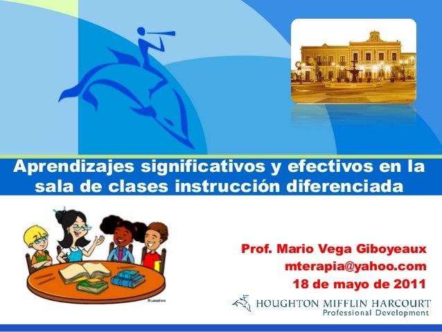 Aprendizajes significativos y efectivos en la  sala de clases instrucción diferenciada                        Prof. Mario ...