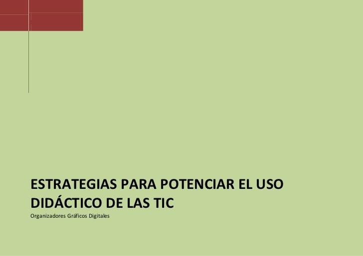 [Escribir texto]ESTRATEGIAS PARA POTENCIAR EL USODIDÁCTICO DE LAS TICOrganizadores Gráficos Digitales