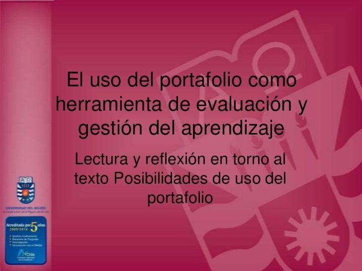 El uso del portafolio como herramienta de evaluación y gestión del aprendizaje<br />Lectura y reflexión en torno al texto ...