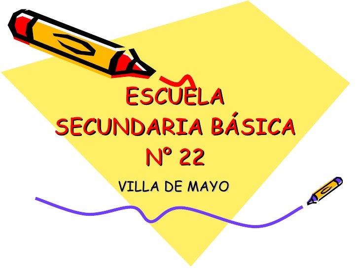 ESCUELA SECUNDARIA BÁSICA N° 22 VILLA DE MAYO