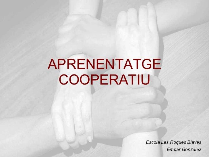 APRENENTATGE COOPERATIU Escola Les Roques Blaves Empar Gonzàlez