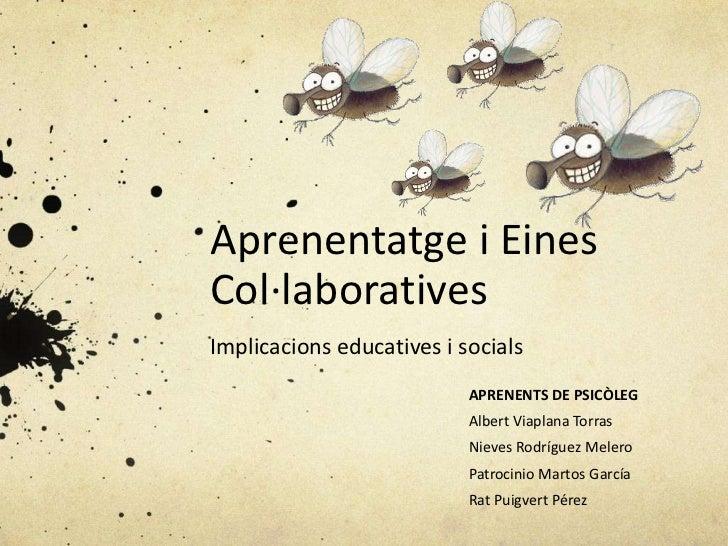 Aprenentatge i EinesCol·laborativesImplicacions educatives i socials                           APRENENTS DE PSICÒLEG      ...
