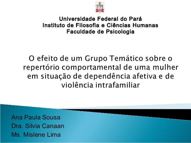 Ana Paula Sousa Dra. Silvia Canaan Ms. Mislene Lima Universidade Federal do Pará Instituto de Filosofia e Ciências Humanas...