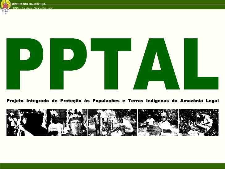 Projeto Integrado de Proteção às Populações e Terras Indígenas da Amazônia Legal PPTAL