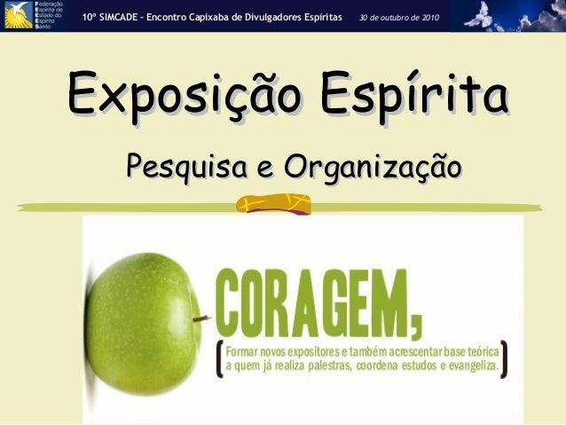 Exposição EspíritaExposição Espírita Pesquisa e OrganizaçãoPesquisa e Organização 10º SIMCADE – Encontro Capixaba de Divul...