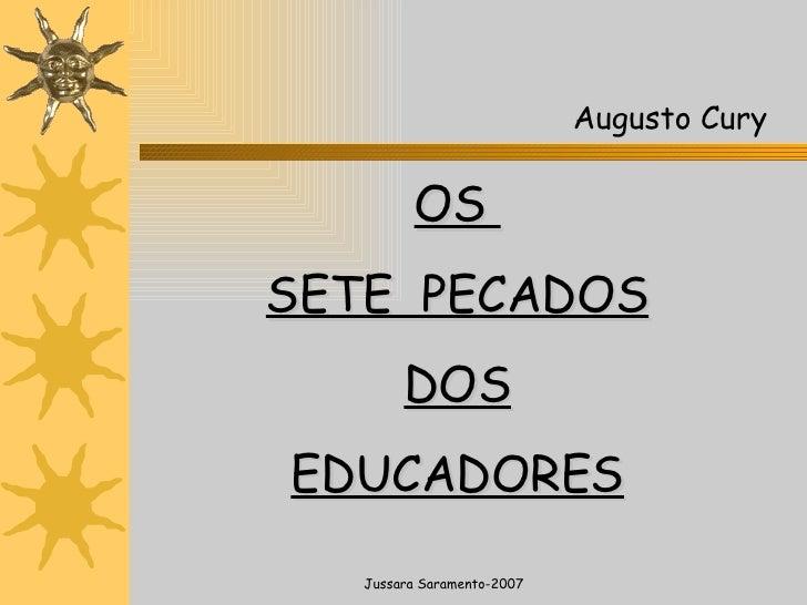 OS  SETE  PECADOS DOS EDUCADORES Jussara Saramento-2007 Augusto Cury