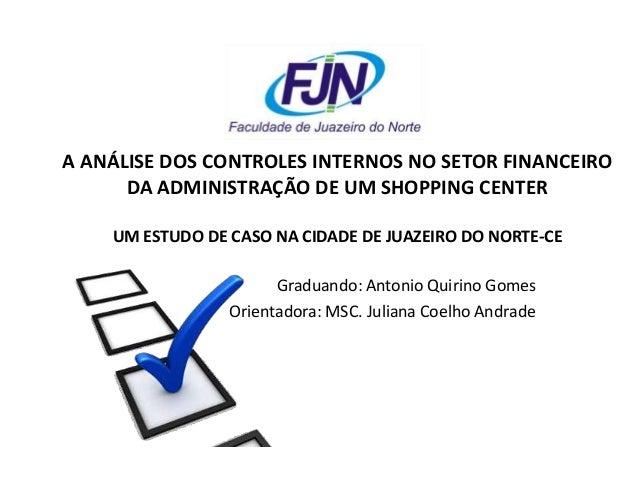A ANÁLISE DOS CONTROLES INTERNOS NO SETOR FINANCEIRO DA ADMINISTRAÇÃO DE UM SHOPPING CENTER UM ESTUDO DE CASO NA CIDADE DE...