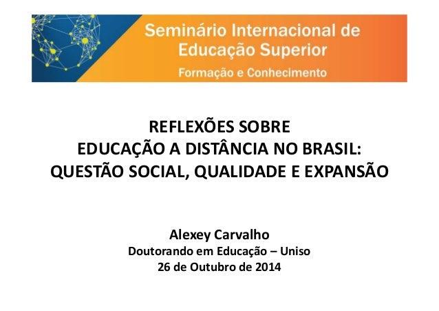 REFLEXÕES SOBRE EDUCAÇÃO A DISTÂNCIA NO BRASIL:EDUCAÇÃO A DISTÂNCIA NO BRASIL: QUESTÃO SOCIAL, QUALIDADE E EXPANSÃO Alexey...