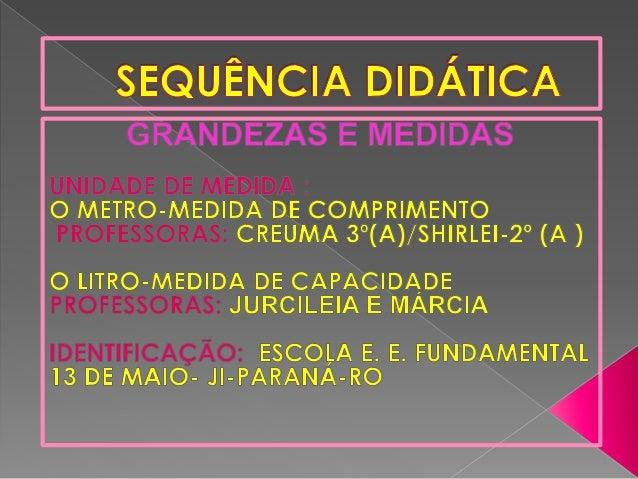 •PROFESSORAS: CREUMA 3º(A) / SHIRLEI – 2º (A ) •DIA DAS SEMANAS: SEGUNDA À SEXTA – FEIRA •DISCIPLINA: MATEMÁTICA- GRANDEZA...