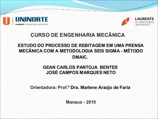 CURSO DE ENGENHARIA MECÂNICA ESTUDO DO PROCESSO DE REBITAGEM EM UMA PRENSA MECÂNICA COM A METODOLOGIA SEIS SIGMA - MÉTODO ...