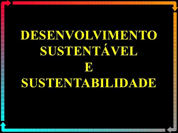 DESENVOLVIMENTO SUSTENTÁVEL E SUSTENTABILIDADE