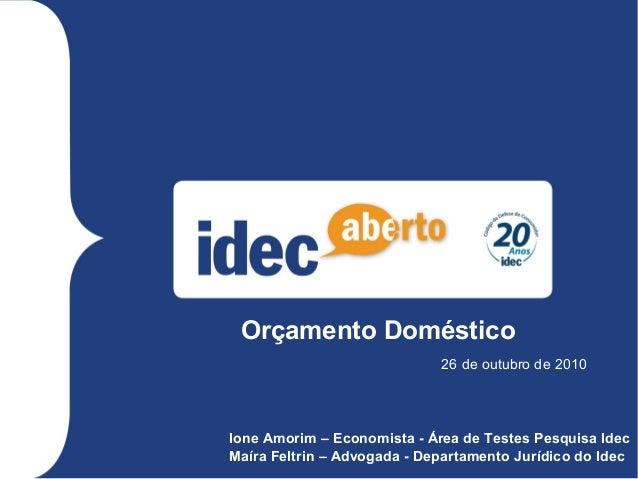 1 Título texto 26 de outubro de 2010 Ione Amorim – Economista - Área de Testes Pesquisa Idec Maíra Feltrin – Advogada - De...