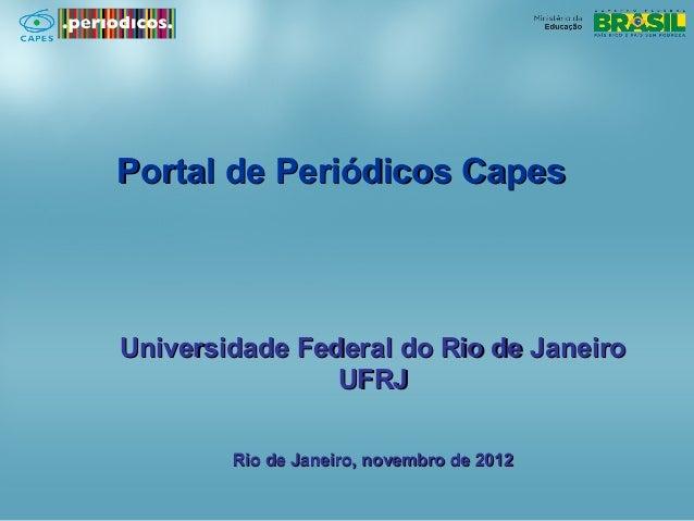 Portal de Periódicos CapesUniversidade Federal do Rio de Janeiro                UFRJ        Rio de Janeiro, novembro de 2012