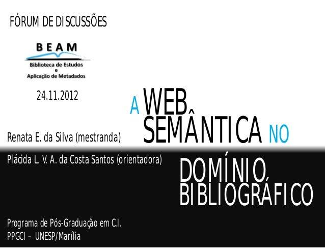 FÓRUM DE DISCUSSÕES                                    A WEB        24.11.2012Renata E. da Silva (mestranda)          SEMÂ...