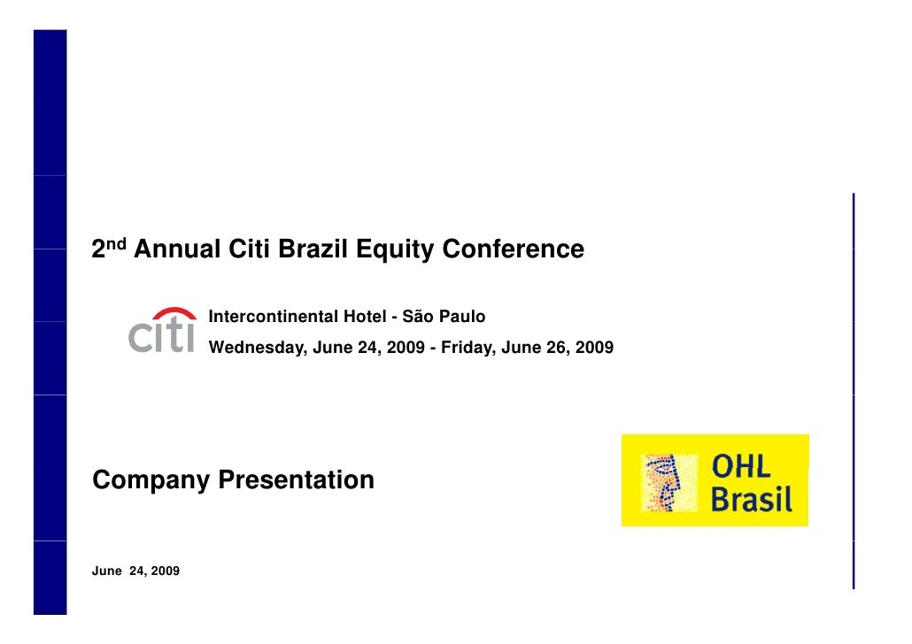 2nd Annual Citi Brazil Equity Conference                      Intercontinental Hotel - São Paulo                     Wedne...