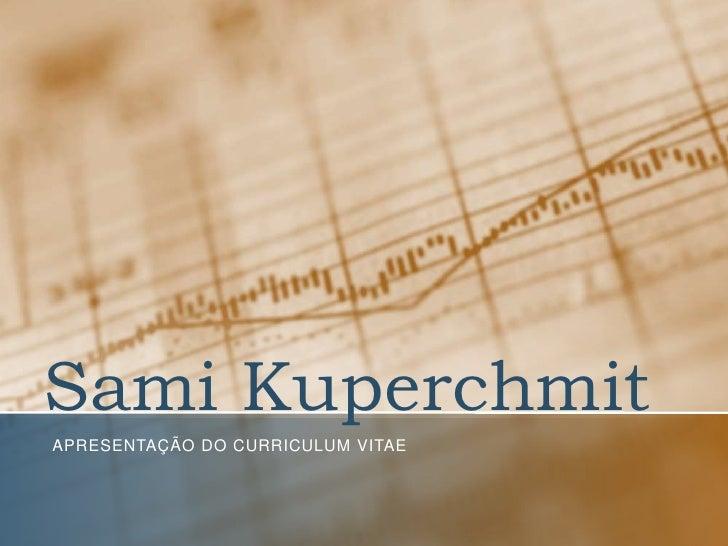 Sami Kuperchmit<br />Apresentação do curriculum vitae<br />