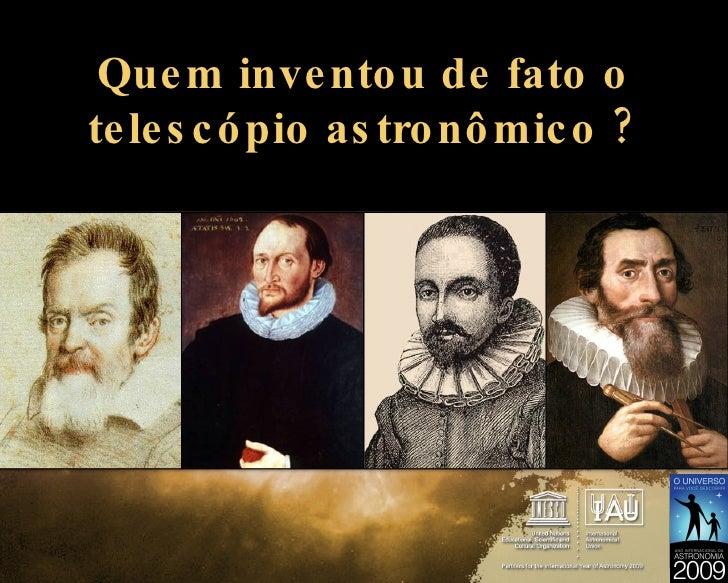Quem inventou de fato o telescópio astronômico ?