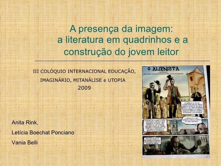 A presença da imagem:  a literatura em quadrinhos e a construção do jovem leitor   III COLÓQUIO INTERNACIONAL EDUCAÇÃO, IM...