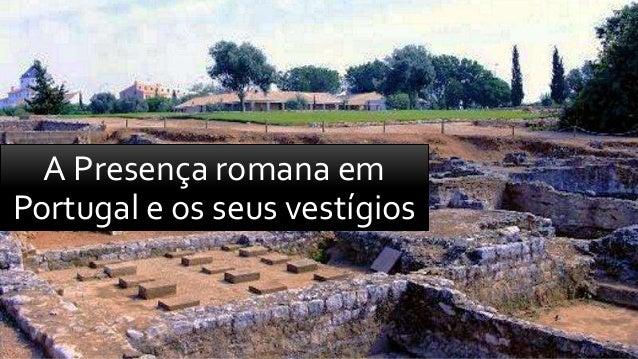 A Presença romana em Portugal e os seus vestígios