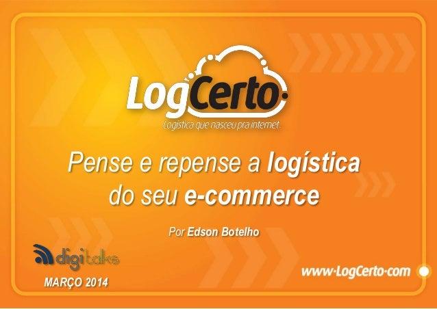 Pense e repense a logística do seu e-commerce Por Edson Botelho MARÇO 2014