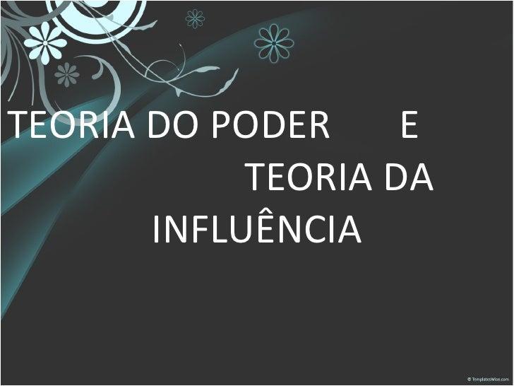 TEORIA DO PODER  E  TEORIA DA INFLUÊNCIA