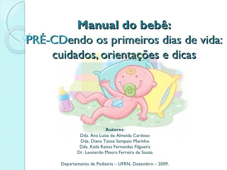Manual do bebê:PRÉ-CDendo os primeiros dias de vida:    cuidados, orientações e dicas                           Autores:  ...