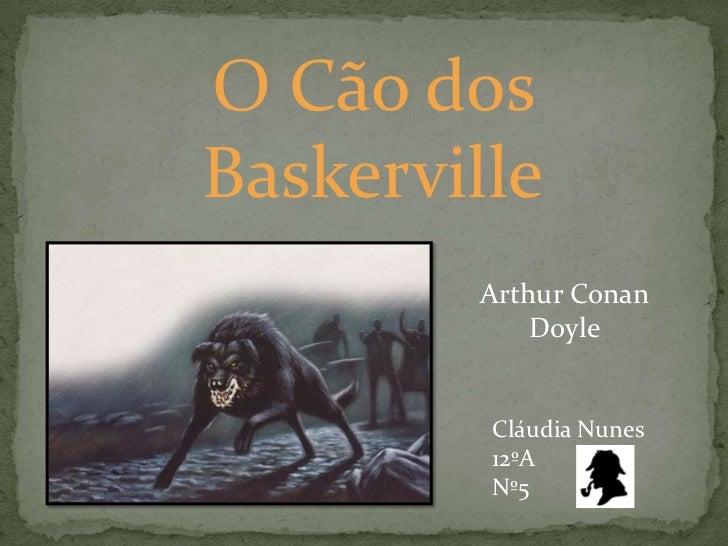 O Cão dos Baskerville<br />Arthur Conan Doyle<br />Cláudia Nunes<br />12ºA<br />Nº5<br />
