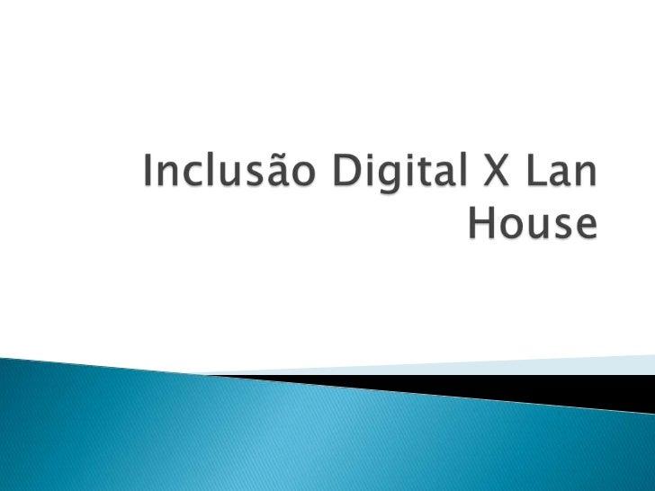 Inclusão Digital X LanHouse<br />