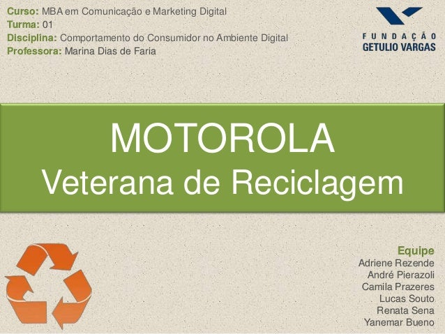 Curso: MBA em Comunicação e Marketing DigitalTurma: 01Disciplina: Comportamento do Consumidor no Ambiente DigitalProfessor...