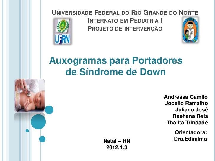 UNIVERSIDADE FEDERAL DO RIO GRANDE DO NORTE           INTERNATO EM PEDIATRIA I           PROJETO DE INTERVENÇÃOAuxogramas ...