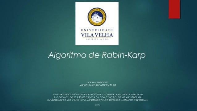 Algoritmo de Rabin-KarpLORRAN PEGORETTIMATHEUS LANI REGATTIERI ARRAISTRABALHO REALIZADO PARA AVALIAÇÃO NA DISCIPLINA DE PR...