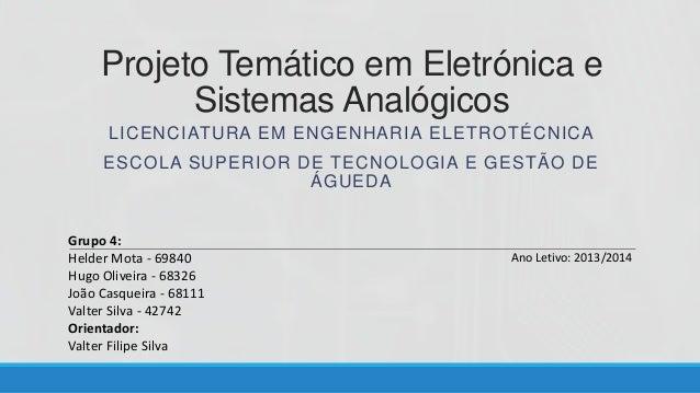 Projeto Temático em Eletrónica e Sistemas Analógicos LICENCIATURA EM ENGENHARIA ELETROTÉCNICA  ESCOLA SUPERIOR DE TECNOLOG...