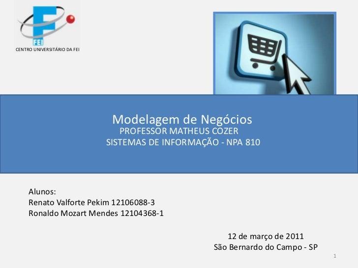 1<br />CENTRO UNIVERSITÁRIO DA FEI<br />  Modelagem de Negócios<br />PROFESSOR MATHEUS COZER<br />SISTEMAS DE INFORMAÇÃO -...