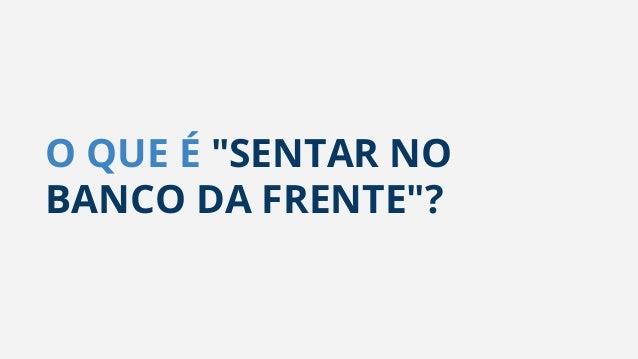 """O QUE É """"SENTAR NO BANCO DA FRENTE""""?"""