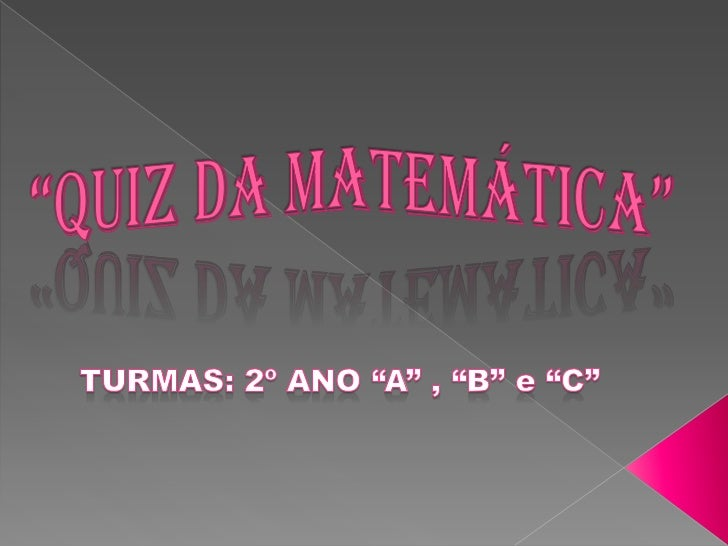 """""""QUIZ DA MATEMÁTICA""""<br />TURMAS: 2º ANO """"A"""" , """"B"""" e """"C""""<br />"""