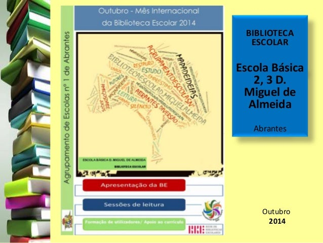 BIBLIOTECA  ESCOLAR  Escola Básica  2, 3 D.  Miguel de  Almeida  Abrantes  Outubro  2014