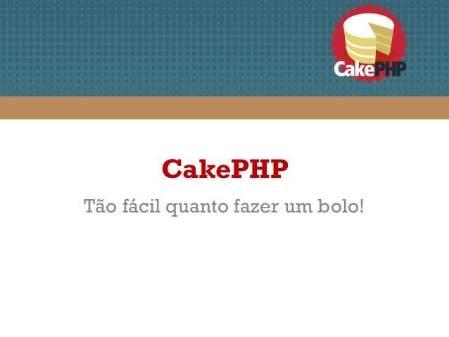 CakePHPTão fácil quanto fazer um bolo!