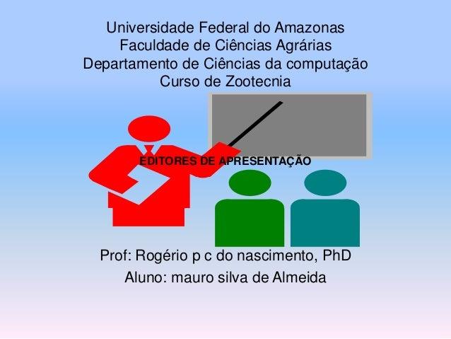 Universidade Federal do Amazonas Faculdade de Ciências Agrárias Departamento de Ciências da computação Curso de Zootecnia ...