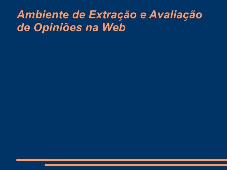Ambiente de Extração e Avaliação de Opiniões na Web