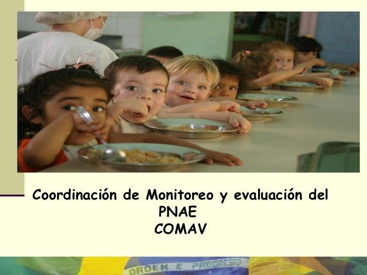 Coordinación de Monitoreo y evaluación del                  PNAE                 COMAV