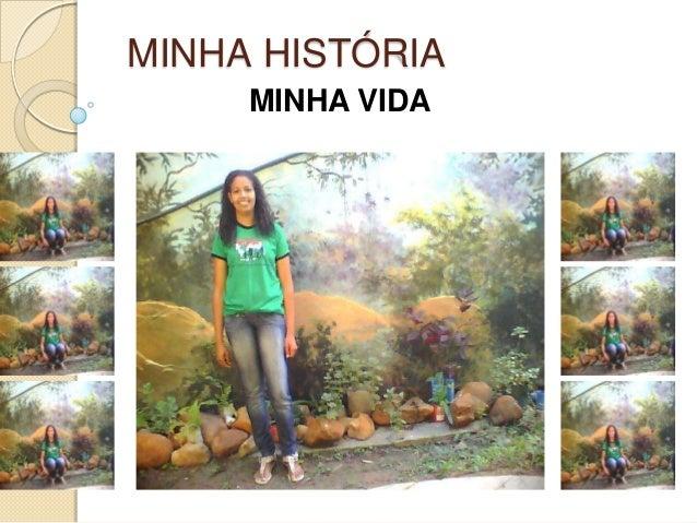 MINHA HISTÓRIA MINHA VIDA