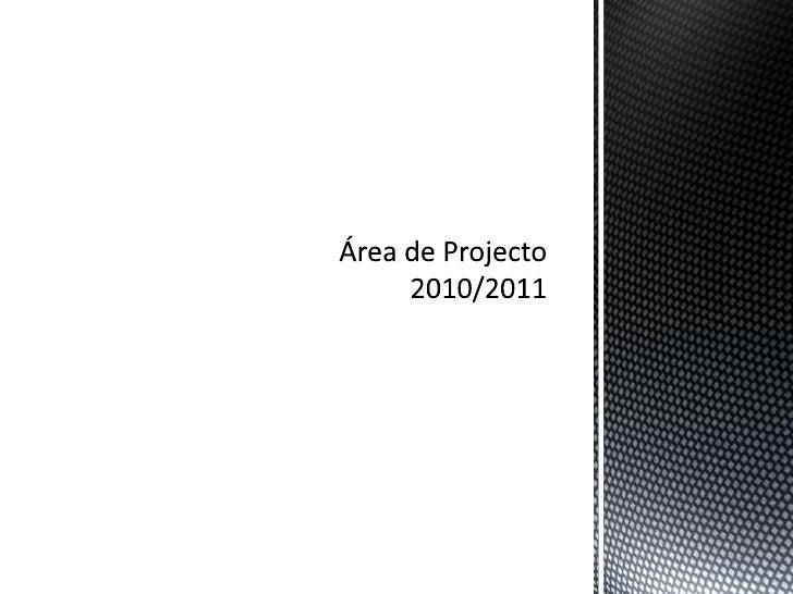 Área de Projecto2010/2011<br />