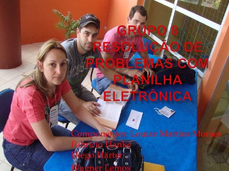 Componentes: Louize Martins MoraesFabricio HankeDiego HärterWagner Lemos