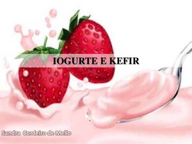 IOGURTE E KEFIR Sandra Cordeiro de Mello